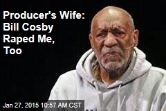 Producer's Wife: Bill Cosby Raped Me, Too