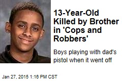 13-Year-Old Killed by Brother in 'Cops and Robbers'