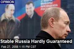 Stable Russia Hardly Guaranteed