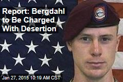 Report: Bergdahl to Be Charged With Desertion