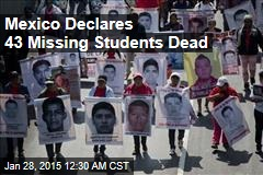 Mexico Declares 43 Missing Students Dead