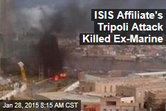 ISIS Affiliate's Tripoli Attack Killed Ex-Marine