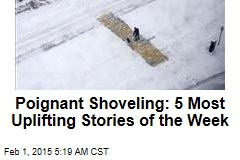 Poignant Shoveling: 5 Most Uplifting Stories of the Week
