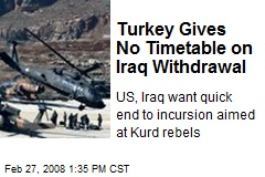 Turkey Gives No Timetable on Iraq Withdrawal