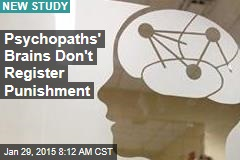 Psychopaths' Brains Don't Register Punishment