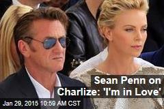 Sean Penn on Charlize: 'I'm in Love'