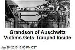 Grandson of Auschwitz Victims Gets Trapped Inside