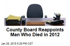 County Board Reappoints Man Who Died in 2012