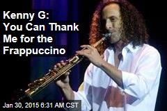 Kenny G: You Can Thank Me for the Frappuccino
