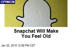Snapchat Will Make You Feel Old