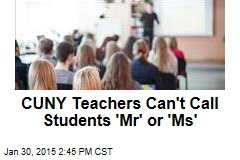 CUNY Teachers Can't Call Students 'Mr' or 'Ms'