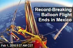 Record-Breaking Balloon Flight Ends in Mexico