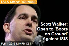 Scott Walker: Open to 'Boots on Ground' Against ISIS