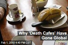 Why 'Death Cafes' Have Gone Global