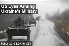 US Eyes Arming Ukraine's Military