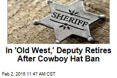 In 'Old West,' Deputy Retires After Cowboy Hat Ban