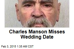Charles Manson Misses Wedding Date