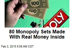 What Monopoly Money? 80 Sets Printed With Real Cash