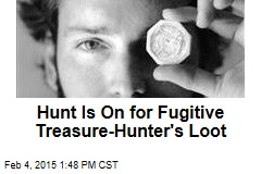 Hunt Is On for Fugitive Treasure-Hunter's Loot