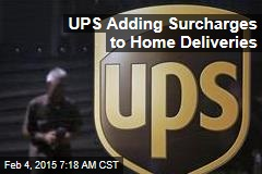 UPS Adding Surcharges to Home Deliveries