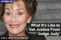 What It's Like to Get Justice From 'Judge Judy'