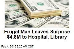 Frugal Man Leaves Surprise $4.8M to Hospital, Library
