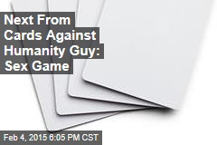 Next From Cards Against Humanity Guy: Sex Game