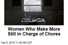 Women Who Make More Still in Charge of Chores
