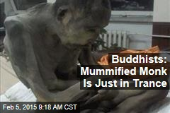 Buddhists: Mummified Monk Is Just in Trance