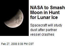 NASA to Smash Moon in Hunt for Lunar Ice