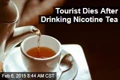 Tourist Dies After Drinking Nicotine Tea