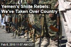 Yemen's Shiite Rebels: We've Taken Over Country