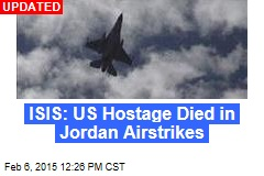 ISIS: US Hostage Died in Jordan Airstrikes