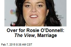 Over for Rosie O'Donnell: The View , Marriage