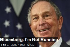 Bloomberg: I'm Not Running