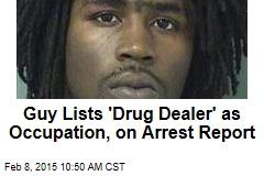 Guy Lists 'Drug Dealer' as Occupation, on Arrest Report