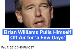 Brian Williams Pulls Himself Off Air for 'a Few Days'