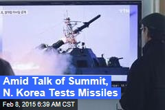 Amid Talk of Summit, N. Korea Tests Missiles