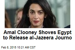 Amal Clooney Shoves Egypt to Release al-Jazeera Journo