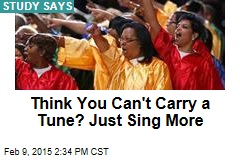 Think You Can't Carry a Tune? Just Sing More