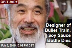 Designer of Bullet Train, Soy Sauce Bottle Dies