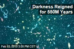 Darkness Reigned for 550M Years
