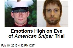 Emotions High on Eve of American Sniper Trial