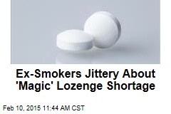 Ex-Smokers Jittery About 'Magic' Lozenge Shortage