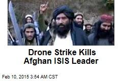 Drone Strike Kills Afghan ISIS Leader