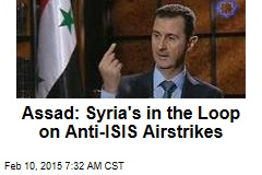 Assad: Syria's in the Loop on Anti-ISIS Airstrikes