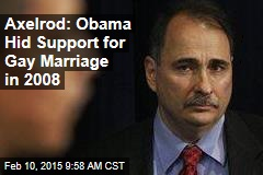 Obama Hid Support for Gay Marriage in 2008: Axelrod