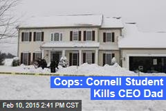 Cops: Cornell Student Kills CEO Dad
