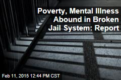 Poverty, Mental Illness Abound in Broken Jail System: Report
