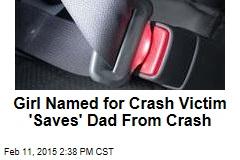 Girl Named for Crash Victim 'Saves' Dad From Crash
